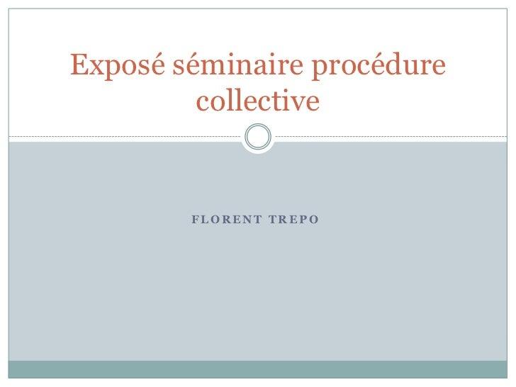 Exposé séminaire procédure         collective        FLORENT TREPO