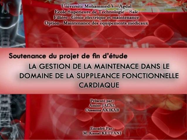 Exposé soutenanace de pfe : gestion de la maintenance dans le domaine de la suppléance fonctionnelle cardiaqu