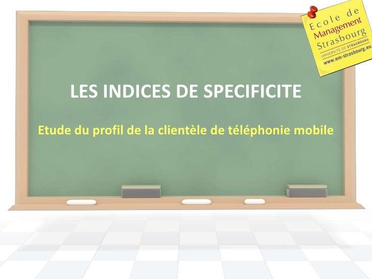 LES INDICES DE SPECIFICITEEtude du profil de la clientèle de téléphonie mobile