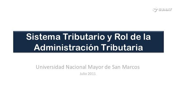 Sistema Tributario y Rol de la  Administración Tributaria  Universidad Nacional Mayor de San Marcos                  Julio...