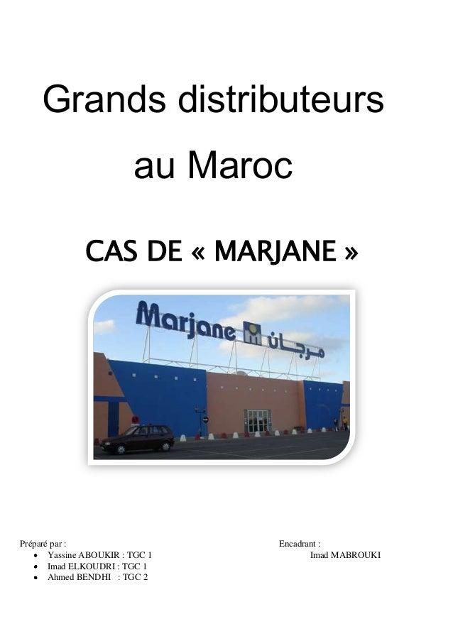 Grands distributeurs au Maroc CAS DE « MARJANE »  Préparé par : Yassine ABOUKIR : TGC 1 Imad ELKOUDRI : TGC 1 Ahmed BENDHI...