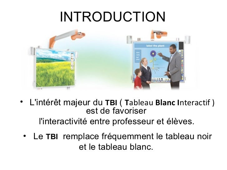 INTRODUCTION <ul><ul><li>L'intérêt majeur du  TBI  (  T ableau  Blanc   I nteractif )  est de favoriser  </li></ul></ul><u...