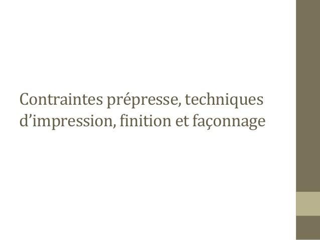 Contraintes prépresse, techniques d'impression, 5inition et façonnage