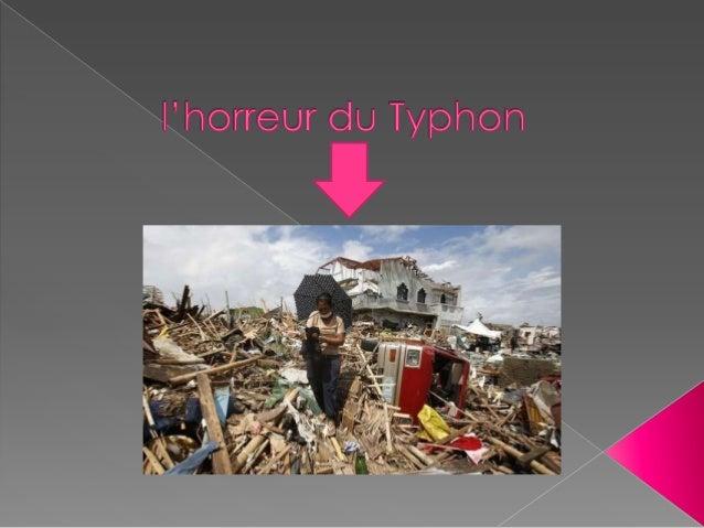Le Typhon a tué des milliers de personnes.  C'est en Asie qu'il a eu lieu.  Il c'est produit au Philippines.  Le Typhon...