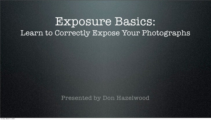 Exposure Basics:                         Learn to Correctly Expose Your Photographs                                       ...