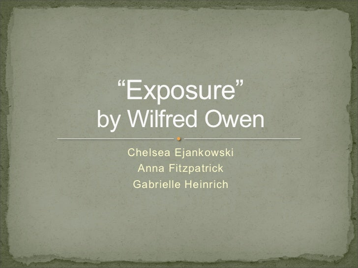 exposure by wilfred owen structure Wilfred owen uses a particular structure to explain the daily routine of men fighting as well as using a range of metaphors to exposure&quot by wilfred owen.