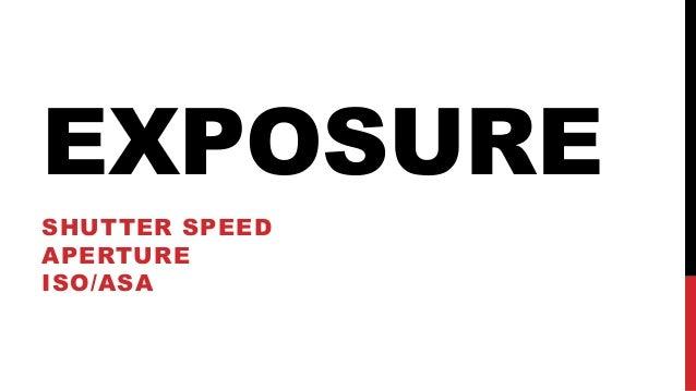 EXPOSURE SHUTTER SPEED APERTURE ISO/ASA