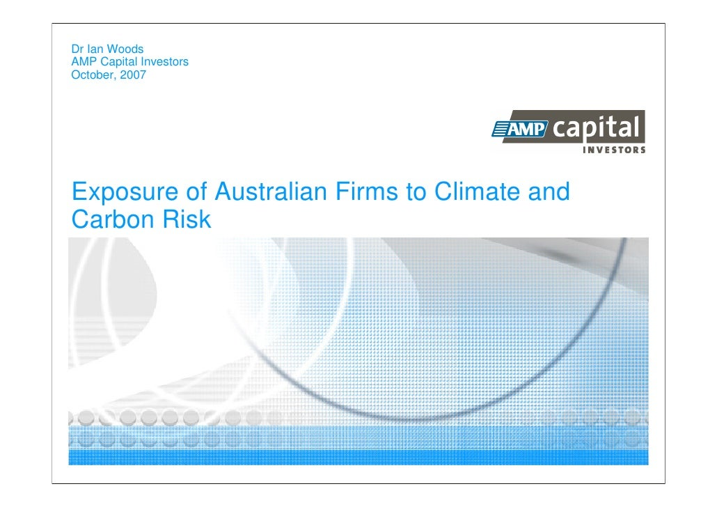 Dr Ian Woods AMP Capital Investors October, 2007     Exposure of Australian Firms to Climate and Carbon Risk