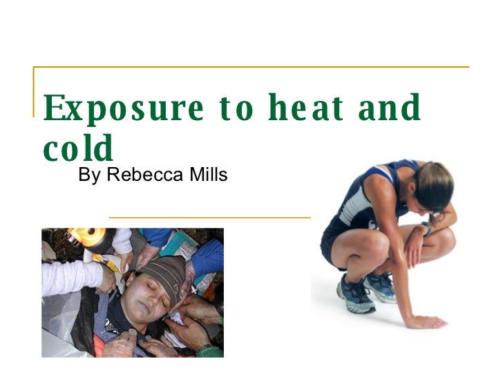 Exposure to heat and cold By Rebecca Mills