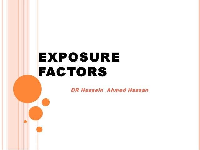 EXPOSURE FACTORS DR Hussein Ahmed Hassan