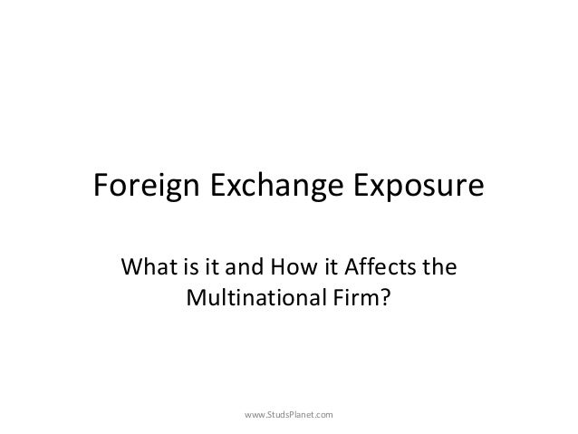 Foreign Exchange Exposure What is it and How it Affects the Multinational Firm? www.StudsPlanet.com