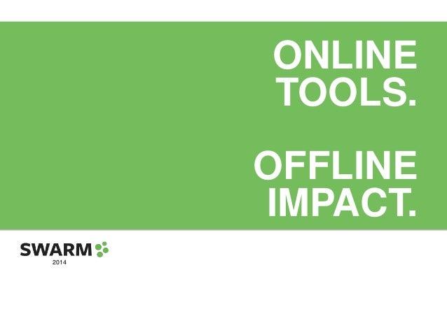 ONLINE TOOLS. OFFLINE IMPACT. 2014