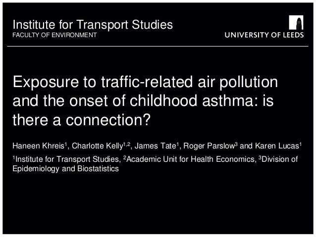 Institute for Transport Studies FACULTY OF ENVIRONMENT Exposure to traffic-related air pollution and the onset of childhoo...