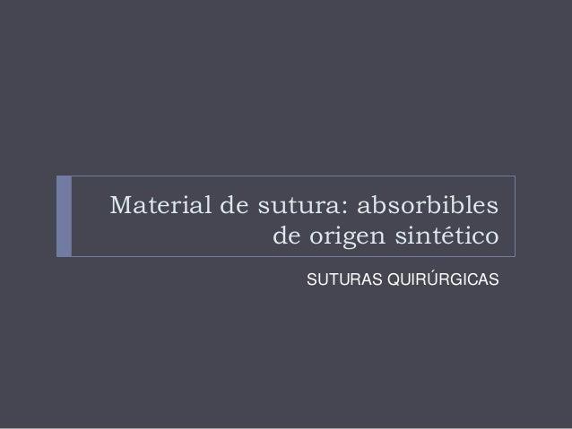 Material de sutura: absorbibles de origen sintético SUTURAS QUIRÚRGICAS