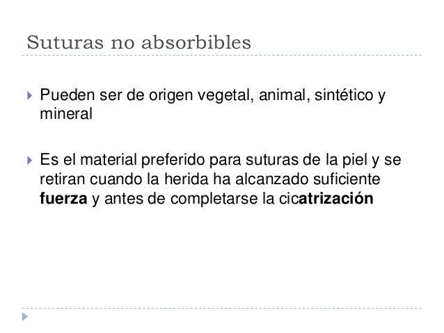 Suturas no absorbibles  Pueden ser de origen vegetal, animal, sintético y mineral  Es el material preferido para suturas...
