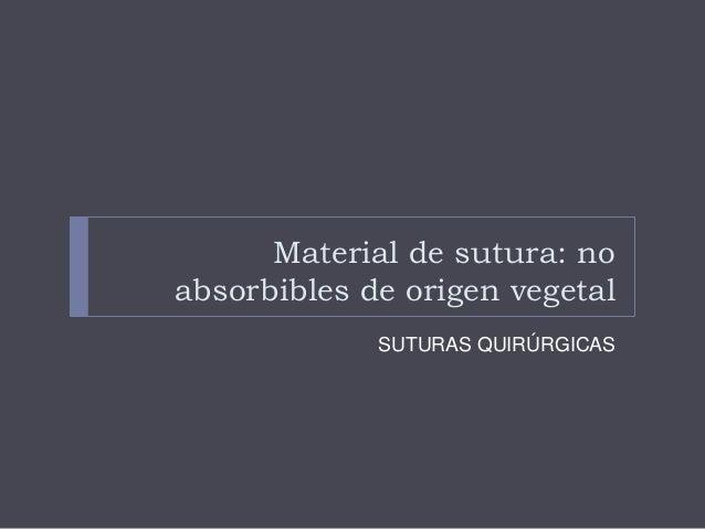 Material de sutura: no absorbibles de origen vegetal SUTURAS QUIRÚRGICAS