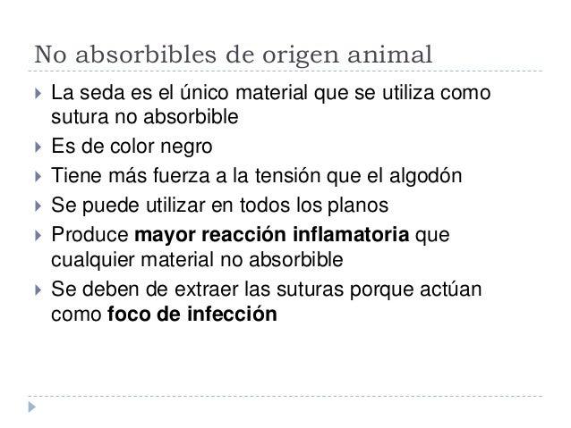No absorbibles de origen animal  La seda es el único material que se utiliza como sutura no absorbible  Es de color negr...