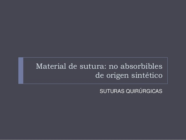 Material de sutura: no absorbibles de origen sintético SUTURAS QUIRÚRGICAS