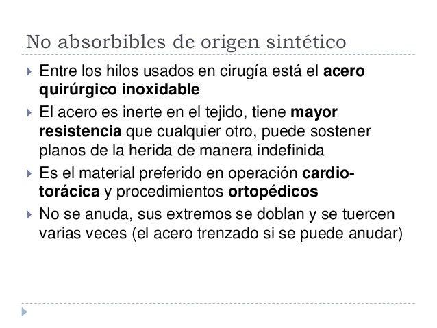 No absorbibles de origen sintético  Entre los hilos usados en cirugía está el acero quirúrgico inoxidable  El acero es i...