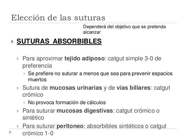 Elección de las suturas  SUTURAS ABSORBIBLES  Para aproximar tejido adiposo: catgut simple 3-0 de preferencia  Se prefi...