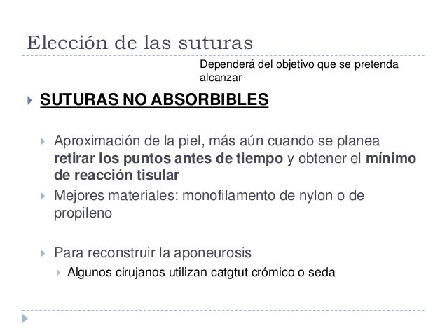 Elección de las suturas  SUTURAS NO ABSORBIBLES  Aproximación de la piel, más aún cuando se planea retirar los puntos an...