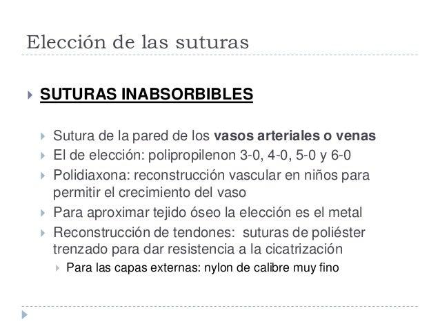 Elección de las suturas  SUTURAS INABSORBIBLES  Sutura de la pared de los vasos arteriales o venas  El de elección: pol...