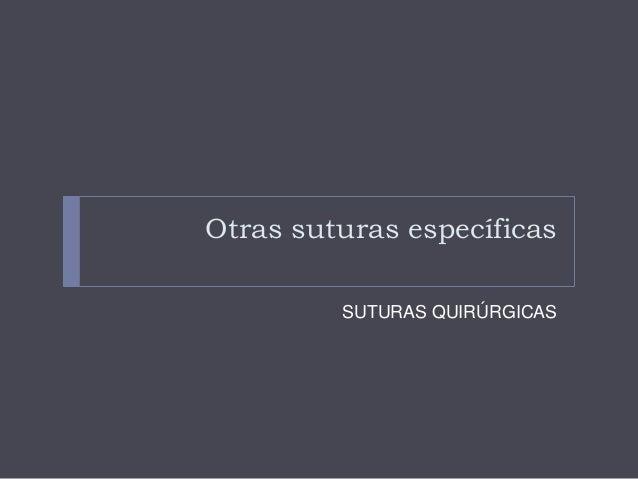 Otras suturas específicas • DISPOSITIVOS MECÁNICOS.- Disponemos de grapadoras con ganchos. Las que usamos en piel son de a...