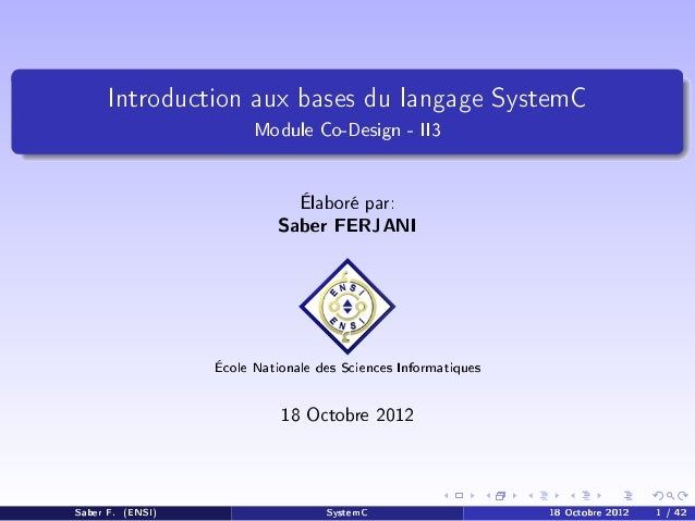 Introduction aux bases du langage SystemC  Module Co-Design - II3 Élaboré par:  Saber FERJANI  École Nationale des Science...