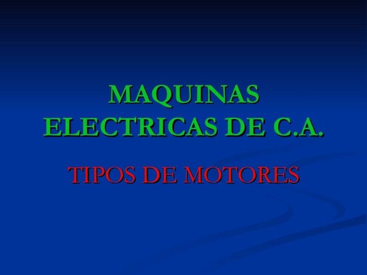MAQUINASELECTRICAS DE C.A. TIPOS DE MOTORES