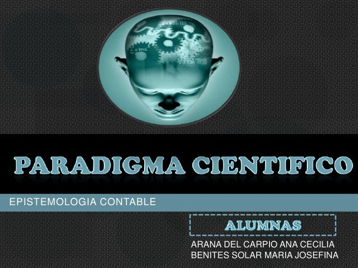 Paradigma cientifico<br />EPISTEMOLOGIA CONTABLE<br />ALUMNAS<br />ARANA DEL CARPIO ANA CECILIA<br />BENITES SOLAR MARIA J...