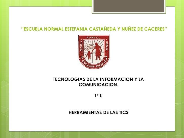 ''ESCUELA NORMAL ESTEFANIA CASTAÑEDA Y NUÑEZ DE CACERES''            TECNOLOGIAS DE LA INFORMACION Y LA                   ...