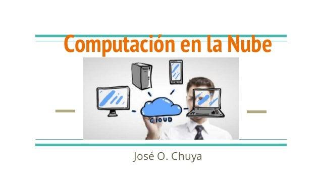 Computación en la Nube José O. Chuya