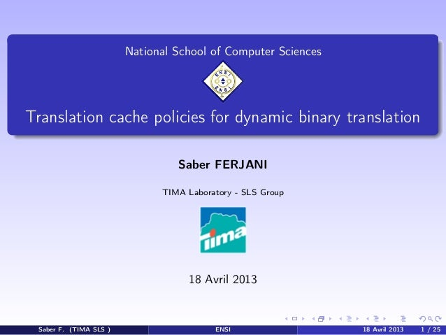 National School of Computer Sciences  Translation cache policies for dynamic binary translation Saber FERJANI TIMA Laborat...