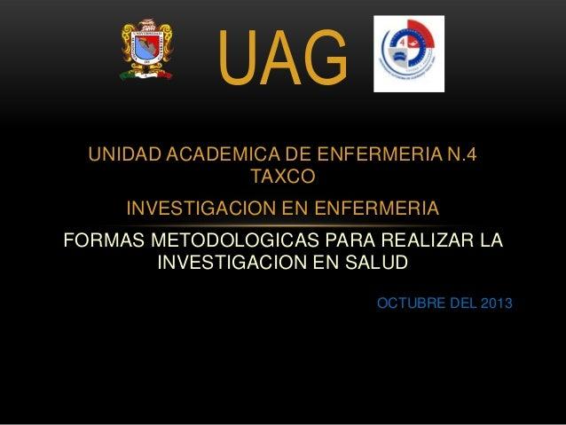 UAG UNIDAD ACADEMICA DE ENFERMERIA N.4 TAXCO INVESTIGACION EN ENFERMERIA FORMAS METODOLOGICAS PARA REALIZAR LA INVESTIGACI...