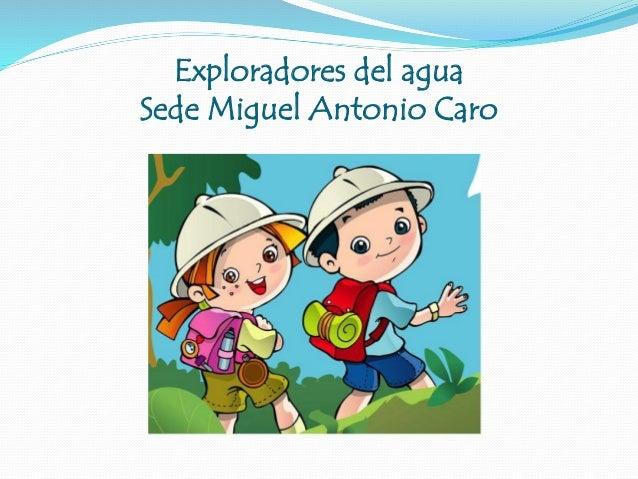 Exploradores del agua Sede Miguel Antonio Caro