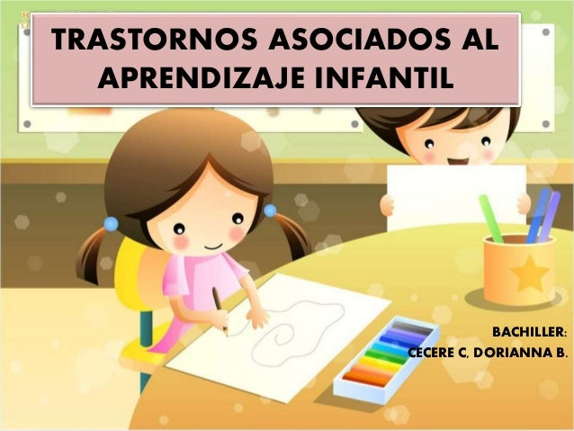 TRASTORNOS ASOCIADOS AL APRENDIZAJE INFANTIL BACHILLER: CECERE C, DORIANNA B.