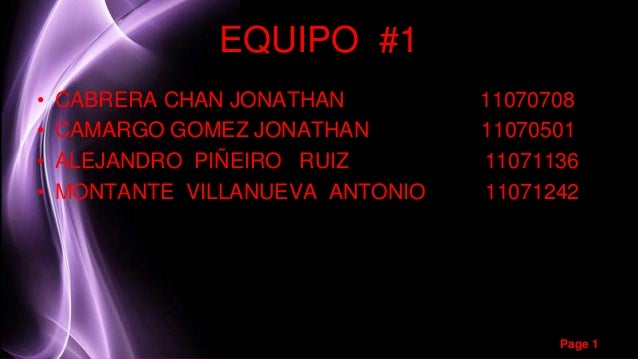 Page 1  EQUIPO #1  • CABRERA CHAN JONATHAN 11070708  • CAMARGO GOMEZ JONATHAN 11070501  • ALEJANDRO PIÑEIRO RUIZ 11071136 ...