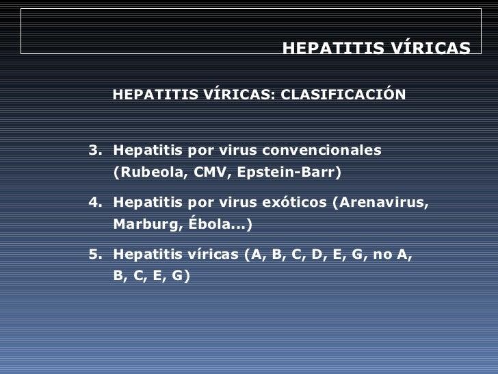 HEPATITIS VÍRICAS  <ul><li>HEPATITIS VÍRICAS: CLASIFICACIÓN </li></ul><ul><li>Hepatitis por virus convencionales (Rubeola,...
