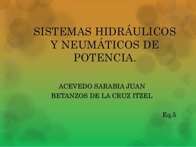 SISTEMAS HIDRÁULICOS Y NEUMÁTICOS DE POTENCIA. ACEVEDO SARABIA JUAN BETANZOS DE LA CRUZ ITZEL Eq.5