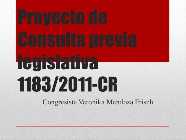 Proyecto deConsulta previalegislativa1183/2011-CR   Congresista Verónika Mendoza Frisch