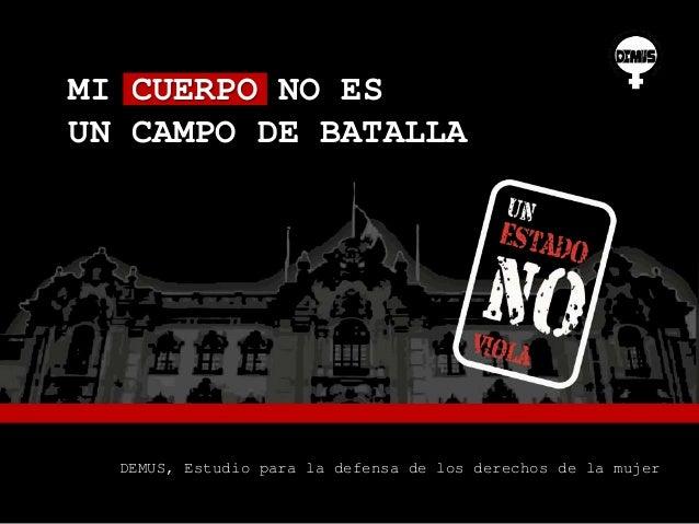 MI CUERPO NO ES  UN CAMPO DE BATALLA  DEMUS, Estudio para la defensa de los derechos de la mujer