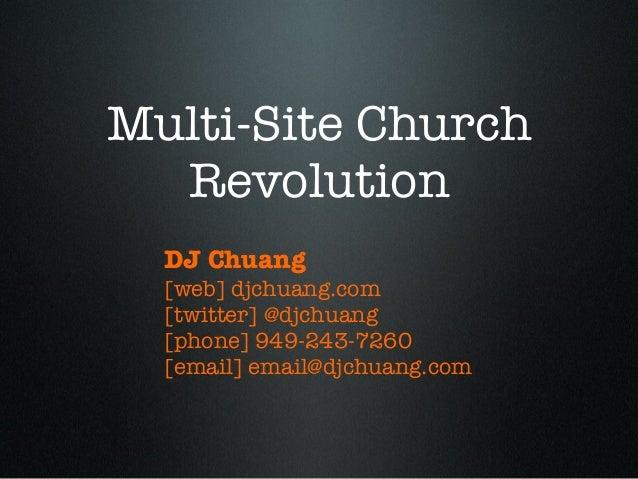 Multi-Site Church Revolution DJ Chuang [web] djchuang.com [twitter] @djchuang [phone] 949-243-7260 [email] email@djchuang....