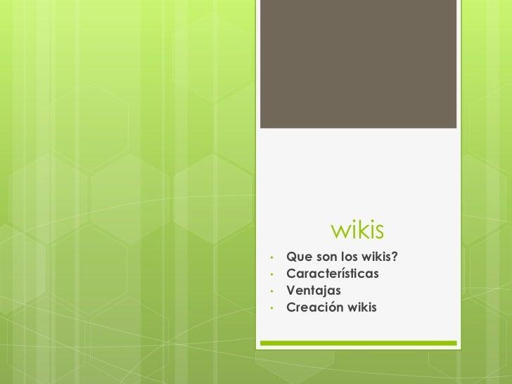 wikis<br /><ul><li>Que son los wikis?
