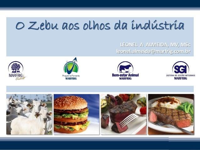 O Zebu aos olhos da indústriaLEONEL A ALMEIDA, MV, MScleonel.almeida@marfrig.com.br