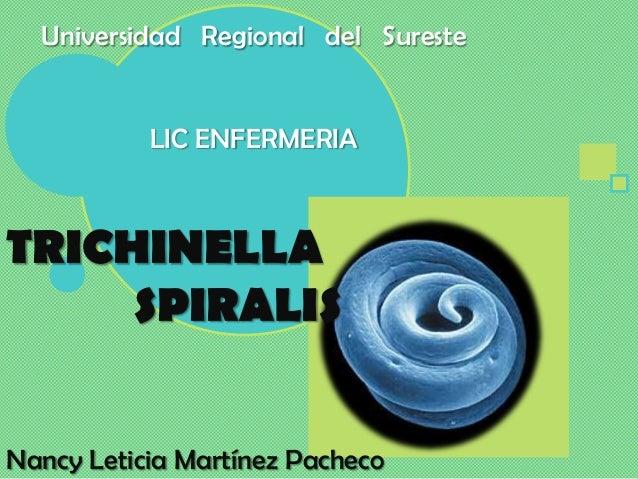 Universidad Regional del Sureste           LIC ENFERMERIATRICHINELLA     SPIRALISNancy Leticia Martínez Pacheco