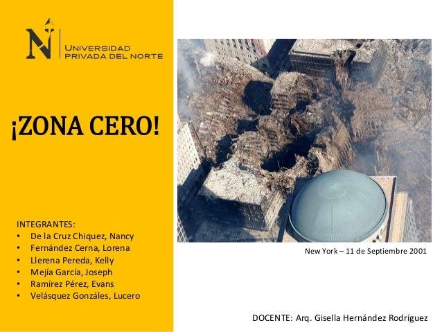 ¡ZONA CERO!  INTEGRANTES:  • De la Cruz Chiquez, Nancy  • Fernández Cerna, Lorena  • Llerena Pereda, Kelly  • Mejía García...