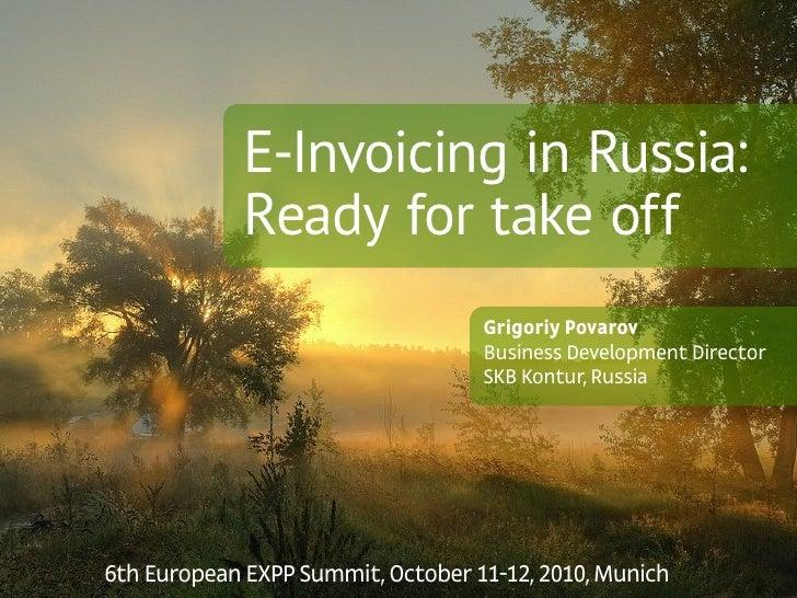 E-Invoicing in Russia:              Ready for take off                                    Grigoriy Povarov                ...