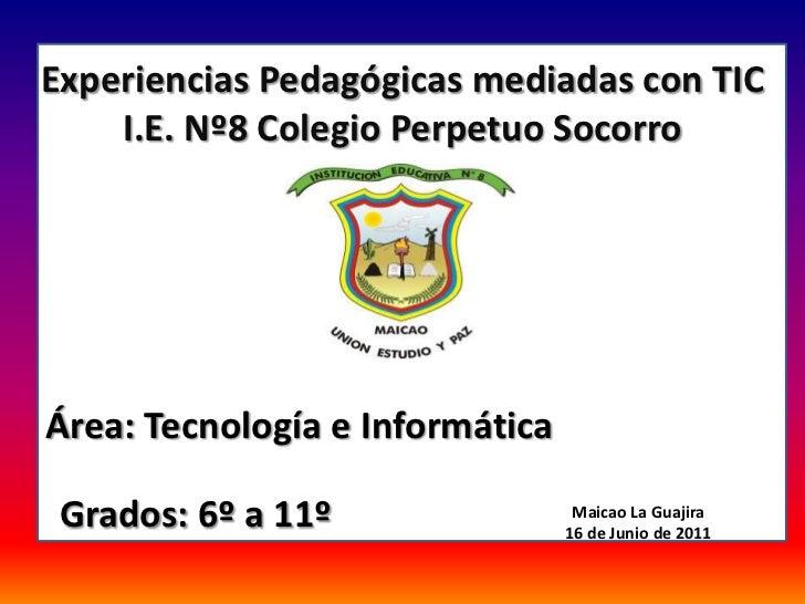 Experiencias Pedagógicas mediadas con TIC    I.E. Nº8 Colegio Perpetuo Socorro                     aÁrea: Tecnología e Inf...
