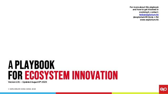 © EXPLORIUM HONG KONG 2020 A Playbook for ecosystem innovation For more about this playbook and how to get involved in evo...