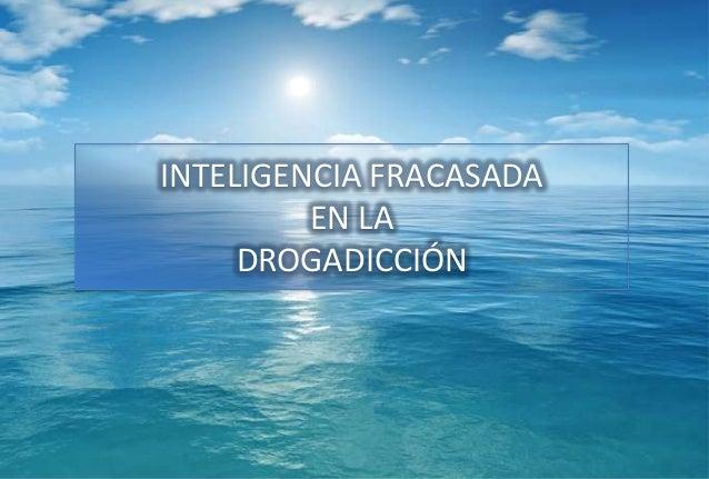 INTELIGENCIA FRACASADA EN LA DROGADICCIÓN